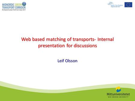 Web based matching of transports- Internal presentation for discussions Leif Olsson.