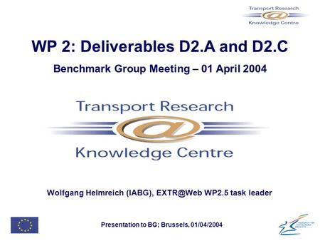 Presentation to BG; Brussels, 01/04/2004 WP 2: Deliverables D2.A and D2.C Benchmark Group Meeting – 01 April 2004 Wolfgang Helmreich (IABG), WP2.5.