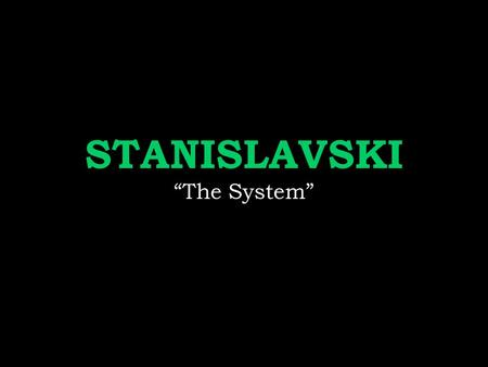"STANISLAVSKI ""The System"". I know you don't want to… but you should probably take some notes now."
