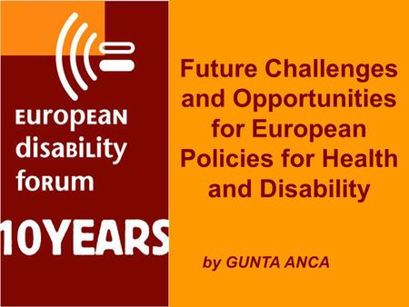 Future Challenges and Opportunities for European Policies for Health and Disability by GUNTA ANCA.