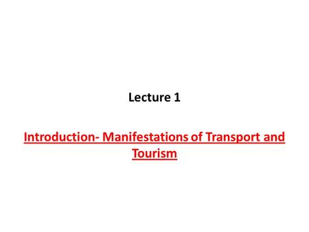 Lecture 1 Introduction- Manifestations of Transport and Tourism.