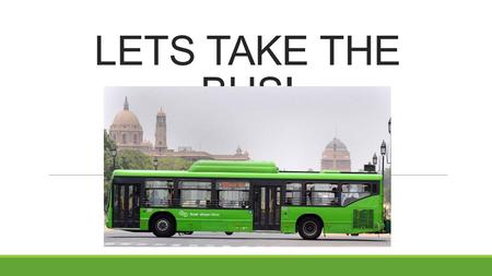 LETS TAKE THE BUS!.