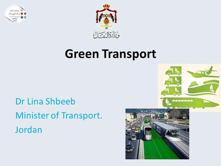 Green Transport Dr Lina Shbeeb Minister of Transport. Jordan.
