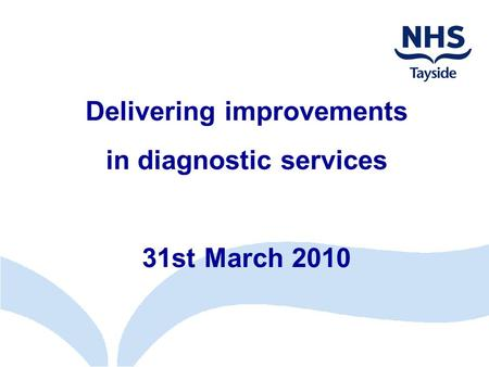 Delivering improvements in diagnostic services 31st March 2010.