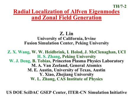 TH/7-2 Radial Localization of Alfven Eigenmodes and Zonal Field Generation Z. Lin University of California, Irvine Fusion Simulation Center, Peking University.