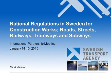 National Regulations in Sweden for Construction Works; Roads, Streets, Railways, Tramways and Subways International Partnership Meeting January 14-15,