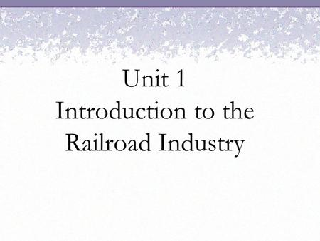Unit 1 Introduction to the Railroad Industry. Objective Describe how a typical railroad company is organized and the function of each of its major departments.