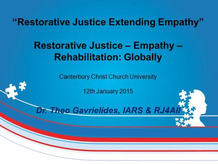 """Restorative Justice Extending Empathy"" Restorative Justice – Empathy – Rehabilitation: Globally Canterbury Christ Church University 12th January 2015."
