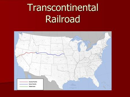 Transcontinental Railroad. Railroad across the continent Railroad across the continent Connected Sacramento and Omaha Connected Sacramento and Omaha.