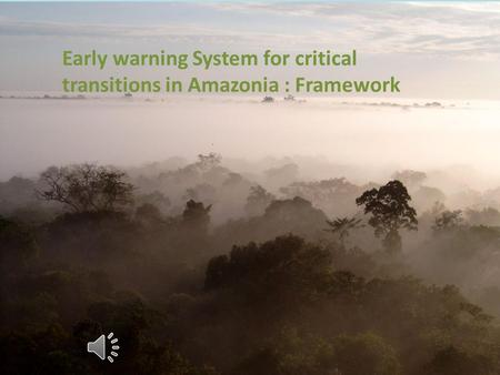 Early warning System for critical transitions in Amazonia : Framework.