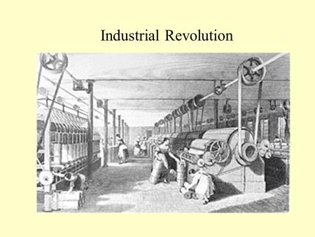 Industrial Revolution. Begins with Agricultural Revolution Simple tools Three field system Small families Mostly rural.