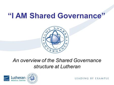 "An overview of the Shared Governance structure at Lutheran ""I AM Shared Governance"""