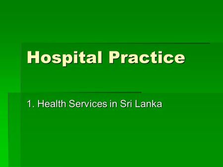 Hospital Practice 1. Health Services in Sri Lanka.