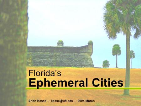 Florida's Ephemeral Cities Erich Kesse - - 2004 March.
