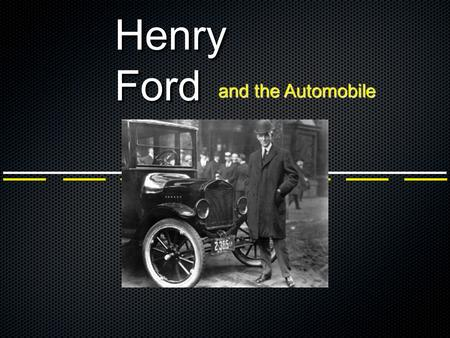 Henry Ford and the Automobile. Early Transportation Wheels on carts were used 3500 BC Wheels.