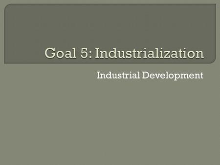 Industrial Development.  By 1880, U.S. is world's leading producer of goods Reasons why?  Unlimited labor force  Abundant coal supply  Iron mining.