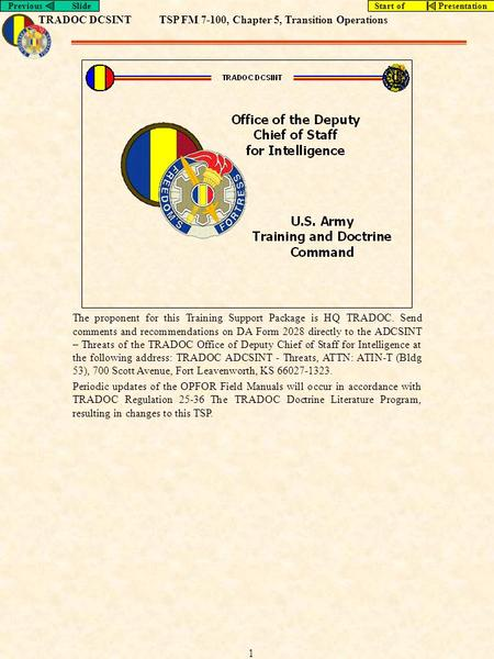 TRADOC DCSINTTSP FM 7-100, Chapter 5, Transition Operations Previous SlideStart of Presentation 1 The proponent for this Training Support Package is HQ.
