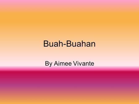 Buah-Buahan By Aimee Vivante. Pepaya Pepaya, or betik, is a common fruit in tropical countries. It's shape is oval and the color of the skin is green.