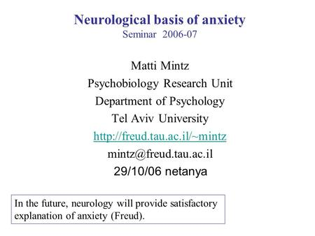 Neurological basis of anxiety Seminar 2006-07 Matti Mintz Psychobiology Research Unit Department of Psychology Tel Aviv University