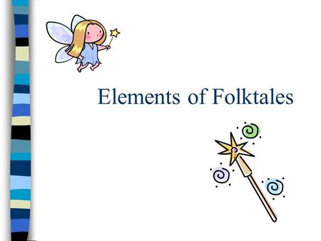 Elements of Folktales. What is a Folktale? Folktales were passed down from generation to generation by word of mouth, which is called oral tradition.