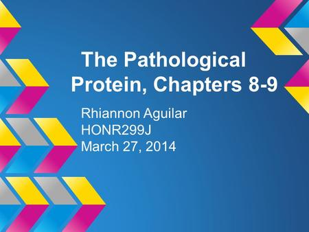 The Pathological Protein, Chapters 8-9 Rhiannon Aguilar HONR299J March 27, 2014.
