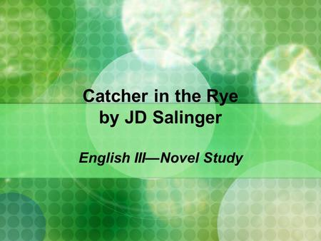 Catcher in the Rye by JD Salinger English III—Novel Study.