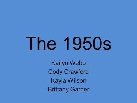 The 1950s Kailyn Webb Cody Crawford Kayla Wilson Brittany Garner.
