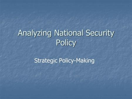 Analyzing National Security Policy Strategic Policy-Making.