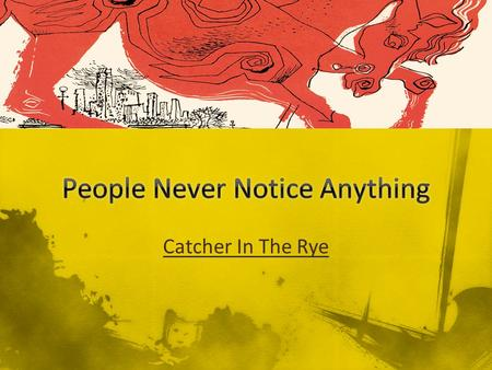 Catcher In The Rye. A.J.D. Salinger – 1919 – 2010 A.Grew up in New York city; went to public schools and then to McBurney private school, where he showed.