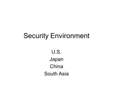 Security Environment U.S. Japan China South Asia.
