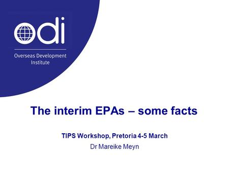 The interim EPAs – some facts TIPS Workshop, Pretoria 4-5 March Dr Mareike Meyn.