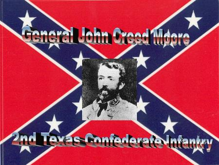 General John Creed Moore This was forwarded to us by Barbara Ann McCann, Grandmother of Katie Nichols, who produced this information for a class project.