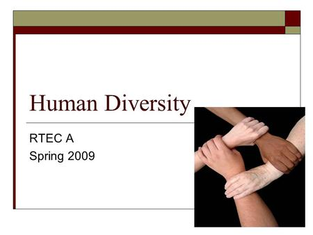 Human Diversity RTEC A Spring 2009. What is Human Diversity? 1. Is also known as cultural diversity. 2. It means the inherent differences among people.