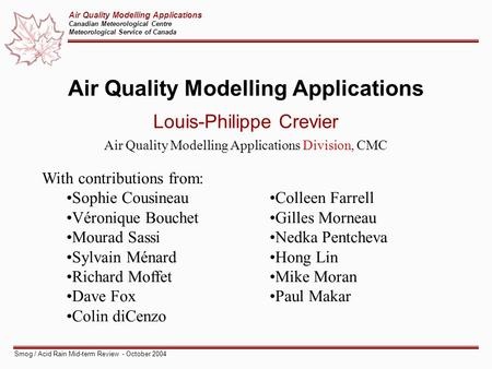 Air Quality Modelling Applications Canadian Meteorological Centre Meteorological Service of Canada Smog / Acid Rain Mid-term Review - October 2004 Air.