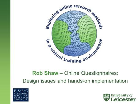 Rob Shaw – Online Questionnaires: Design issues and hands-on implementation.