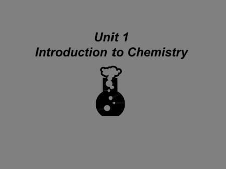 Unit 1 Introduction to Chemistry. Safety Basic Safety Rules Use common sense. No horseplay. No unauthorized experiments. Handle chemicals/glassware with.