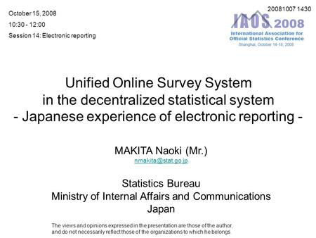 Unified Online Survey System in the decentralized statistical system MAKITA Naoki (Mr.) Statistics Bureau Ministry of Internal Affairs.