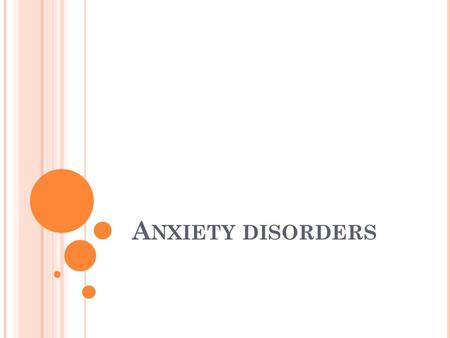 A NXIETY DISORDERS. Anxiety disorders include very specific anxiety such as phobias to generalised anxiety disorder Others include panic disorder, agorophobia.
