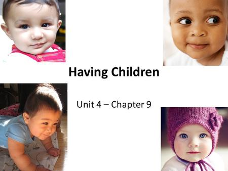 Having Children Unit 4 – Chapter 9. Decision to have Children https://www.youtube.com/watch?v=NUFDjrxE Kgg https://www.youtube.com/watch?v=NUFDjrxE Kgg.