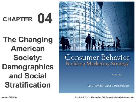 CHAPTER 04 The Changing American Society: Demographics and Social Stratification Copyright © 2013 by The McGraw-Hill Companies, Inc. All rights reserved.McGraw-Hill/Irwin.