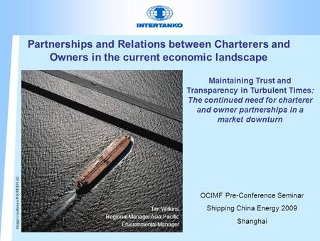 Partnerships and Relations between Charterers and Owners in the current economic landscape Tim Wilkins Regional Manager Asia-Pacific Environmental Manager.