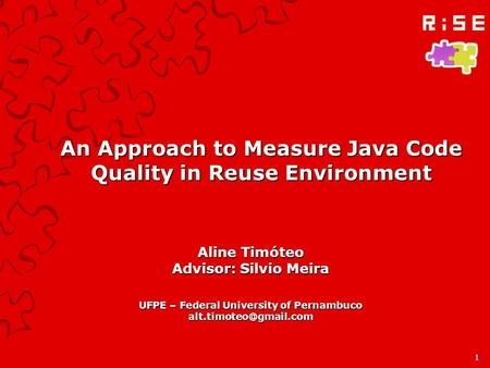 An Approach to Measure Java Code Quality in Reuse Environment Aline Timóteo Advisor: Silvio Meira UFPE – Federal University of Pernambuco
