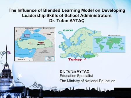 The Influence of Blended Learning Model on Developing Leadership Skills of School Administrators Dr. Tufan AYTAÇ Dr. Tufan AYTAÇ Education Specialist The.