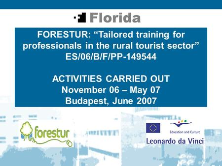 "FORESTUR: ""Tailored training for professionals in the rural tourist sector"" ES/06/B/F/PP-149544 ACTIVITIES CARRIED OUT November 06 – May 07 Budapest, June."
