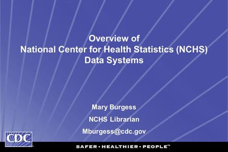Overview of National Center for Health Statistics (NCHS) Data Systems Mary Burgess NCHS Librarian