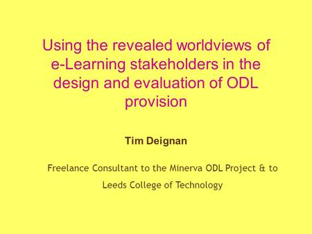 Freelance Consultant to the Minerva ODL Project & to Leeds College of Technology Using the revealed worldviews of e-Learning stakeholders in the design.