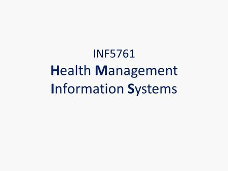 INF5761 Health Management Information Systems. What this course is about: HMIS 2 decision making (the use) statistics & aggregate data ( the evidence)