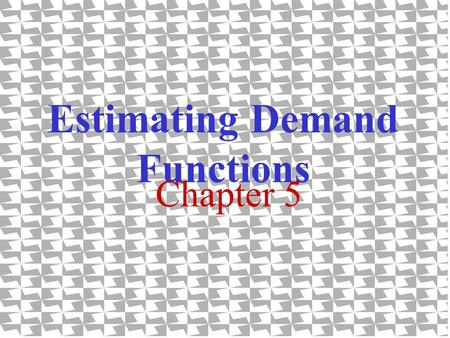 Estimating Demand Functions Chapter 5. 1. Objectives of Demand Estimation to determine the relative influence of demand factors to forecast future demand.