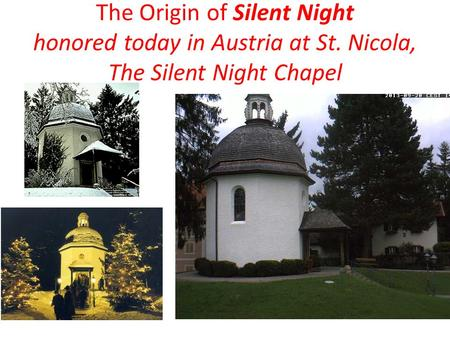 The Origin of Silent Night honored today in Austria at St. Nicola, The Silent Night Chapel.