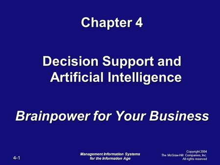 4-1 Management Information Systems for the Information Age Copyright 2004 The McGraw-Hill Companies, Inc. All rights reserved Chapter 4 Decision Support.